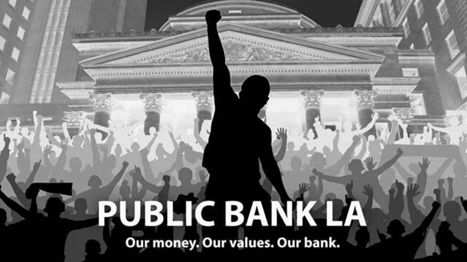 Public Bank LA, public banking, public finance, city owned banks, Public Banking Institute, cooperative economics, mass movements