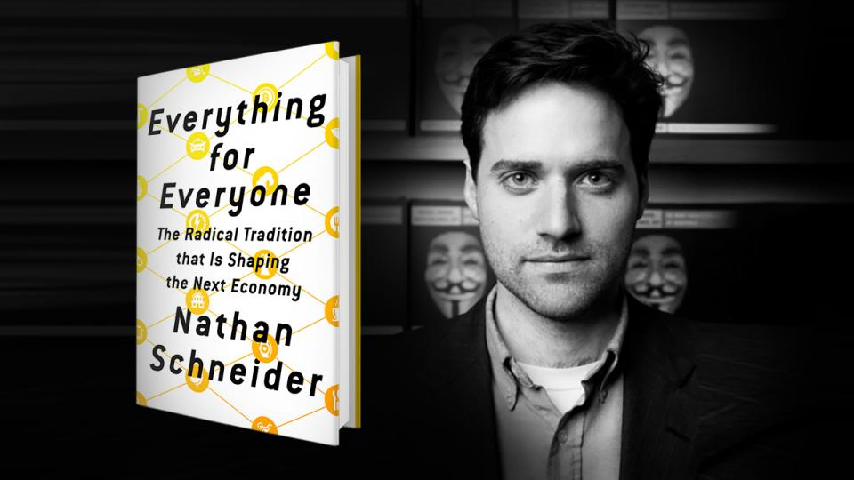 cooperative economics, worker owned businesses, Nathan Schneider, worker control, shared profit, Commons, cooperativism, sharing economy, Everything for Everyone
